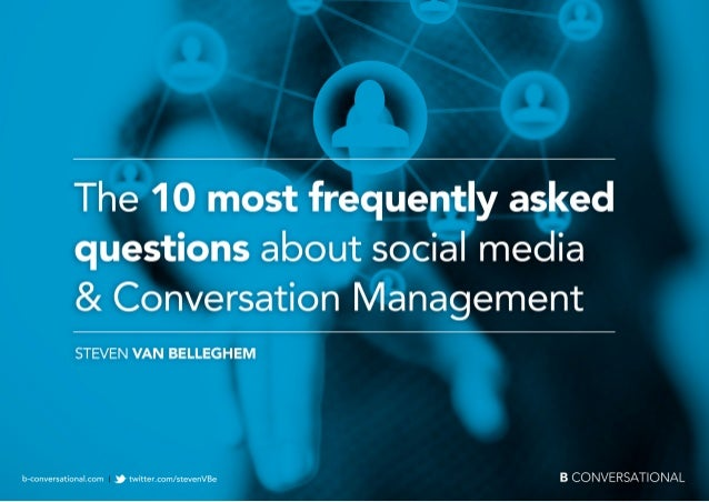 The 10 most frequently asked questions     about social media & Conversation Management     Since the publication of my bo...