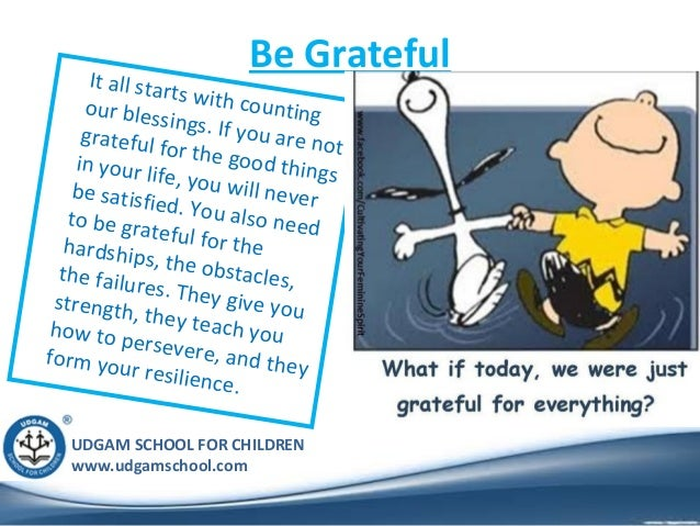 UDGAM SCHOOL FOR CHILDREN www.udgamschool.com Be GratefulIt all starts with countingour blessings. If you are notgrateful ...