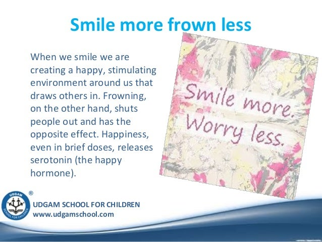 UDGAM SCHOOL FOR CHILDREN www.udgamschool.com Smile more frown less When we smile we are creating a happy, stimulating env...