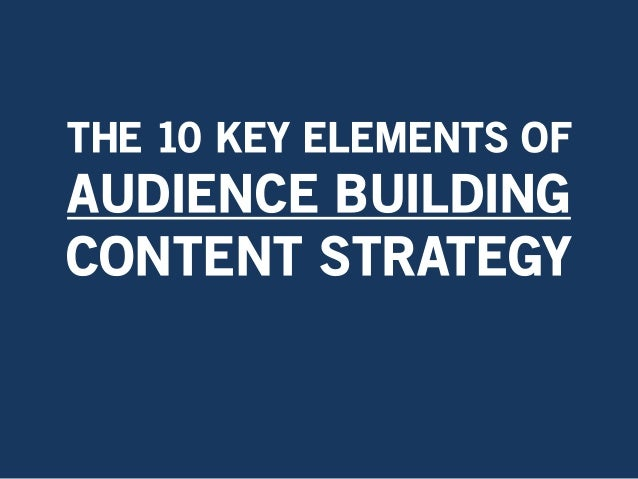 THE 10 KEY ELEMENTS OFAUDIENCE BUILDINGCONTENT STRATEGY