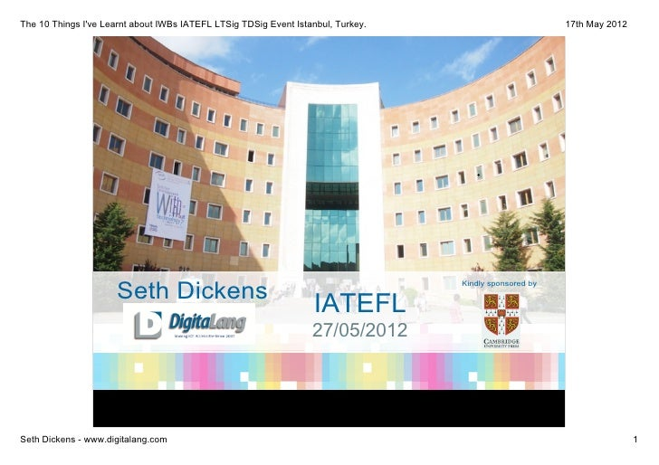 The 10 Things Ive Learnt about IWBs IATEFL LTSig TDSig Event Istanbul, Turkey.                         17th May 2012      ...