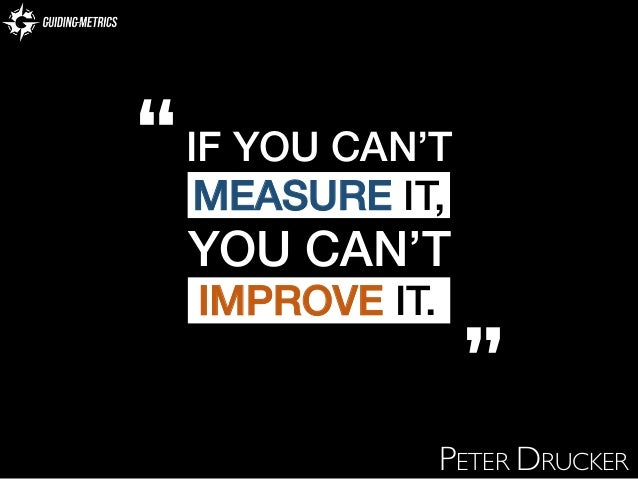 """if you cant measure it you Recently, i have been plagued by people who claim peter drucker said, """"if you can't measure it, you can't manage it"""" first, let me say that i cannot find this as a direct quote of drucker's other than continuous and unsubstantiated citations in many articles, blog posts, and powerpoint."""