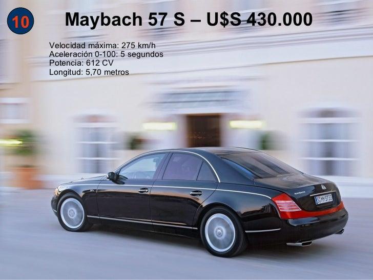 10 Maybach 57 S – U$S 430.000 Velocidad máxima: 275 km/h Aceleración 0-100: 5 segundos Potencia: 612 CV Longitud: 5,70 met...