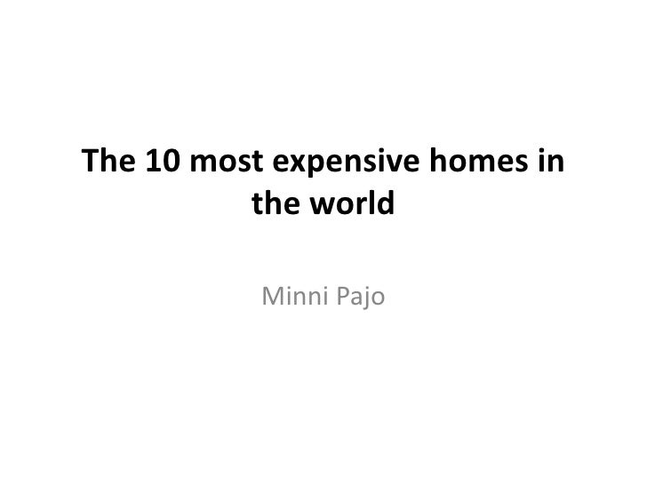 The 10 most expensive homes in the world <br />Minni Pajo<br />