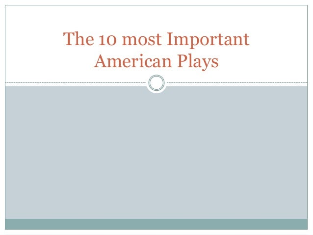 The 10 most Important American Plays