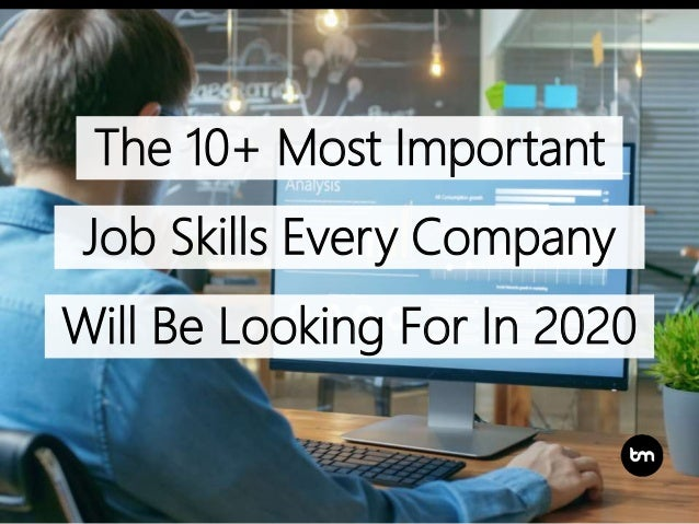 The 10+ Most Important Job Skills Every Company Will Be Looking For In 2020