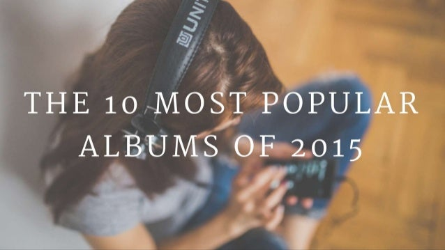 The 10 Most Popular Albums Of 2015
