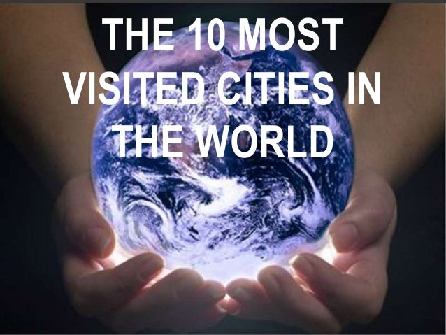 THE 10 MOSTVISITED CITIES INTHE WORLD