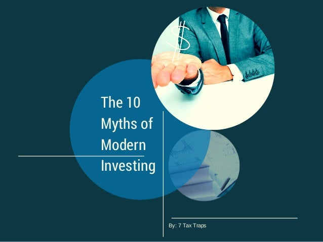The 10 Myths of Modern Investing By: 7 Tax Traps