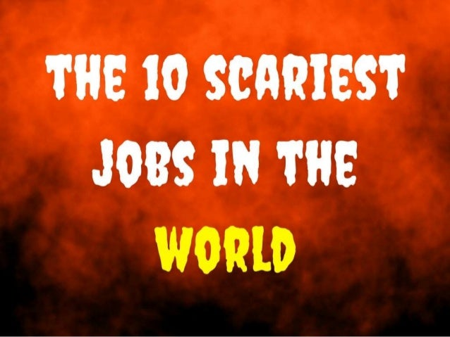 The 10 Scariest Jobs In the World!