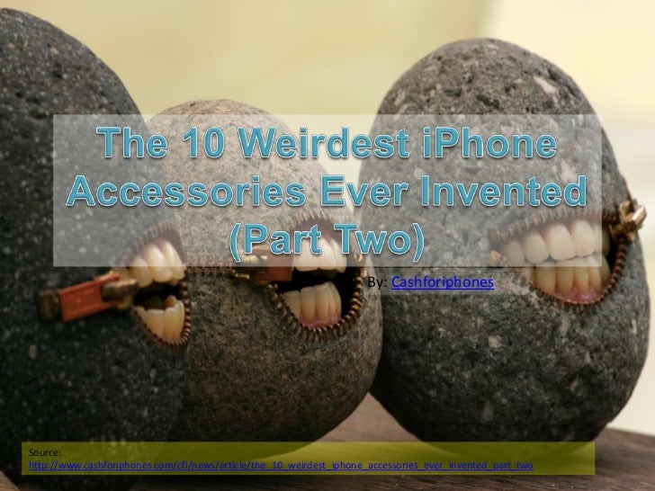 By: CashforiphonesSource:http://www.cashforiphones.com/cfi/news/article/the_10_weirdest_iphone_accessories_ever_invented_p...