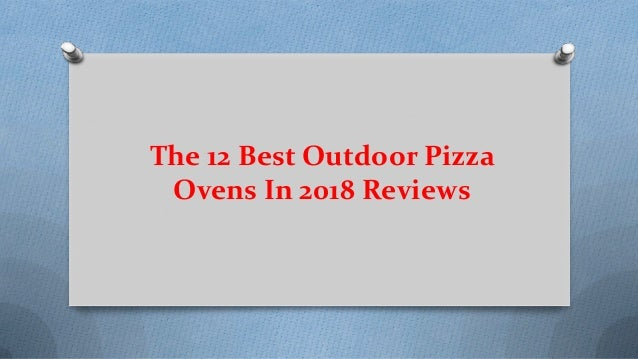 The 12 Best Outdoor Pizza Ovens In 2018 Reviews