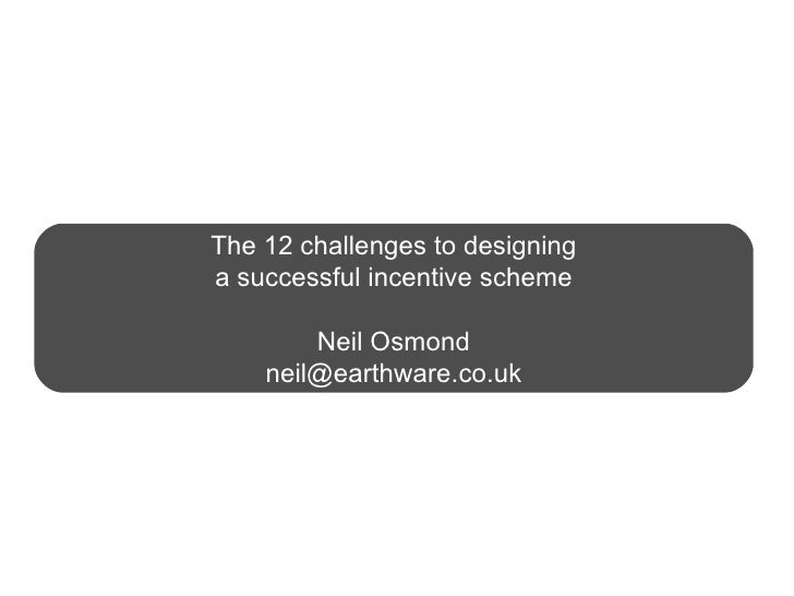 The 12 challenges to designing a successful incentive scheme Neil Osmond [email_address]