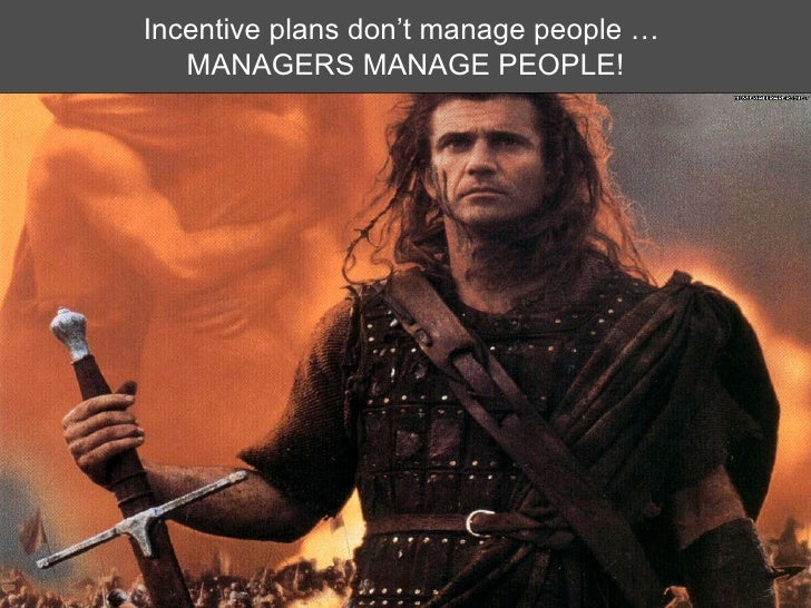 Incentive plans don't manage people …  MANAGERS MANAGE PEOPLE!