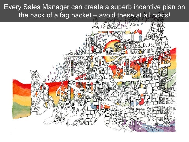 Every Sales Manager can create a superb incentive plan on the back of a fag packet – avoid these at all costs!