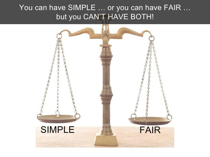You can have SIMPLE … or you can have FAIR … but you CAN'T HAVE BOTH! SIMPLE FAIR