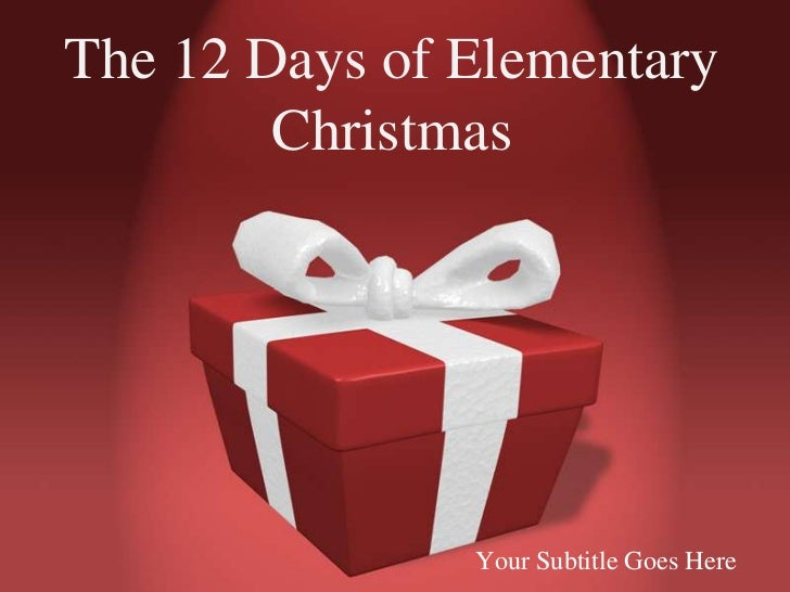 The 12 Days of Elementary        Christmas               Your Subtitle Goes Here
