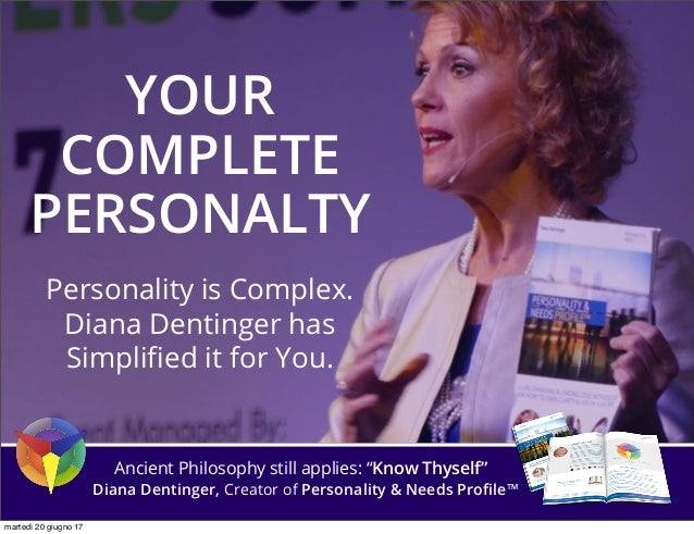 YOUR COMPLETE PERSONALTY Personality is Complex. Diana Dentinger has Simplified it for You. Ancient Philosophy still applie...
