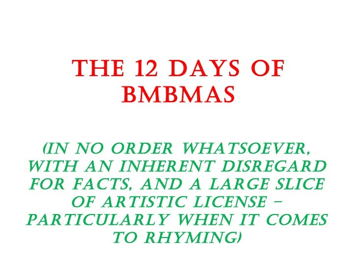THE 12 DAYS OF BMBMAS (In no order whatsoever, with an inherent disregard for facts, and a large slice of artistic license...