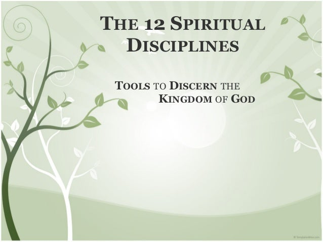 THE 12 SPIRITUALDISCIPLINESTOOLS TO DISCERN THE KINGDOM OF GOD