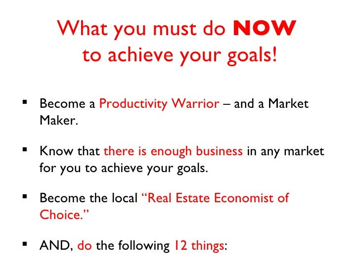What you must do  NOW   to achieve your goals! <ul><li>Become a  Productivity Warrior  – and a Market Maker. </li></ul><ul...