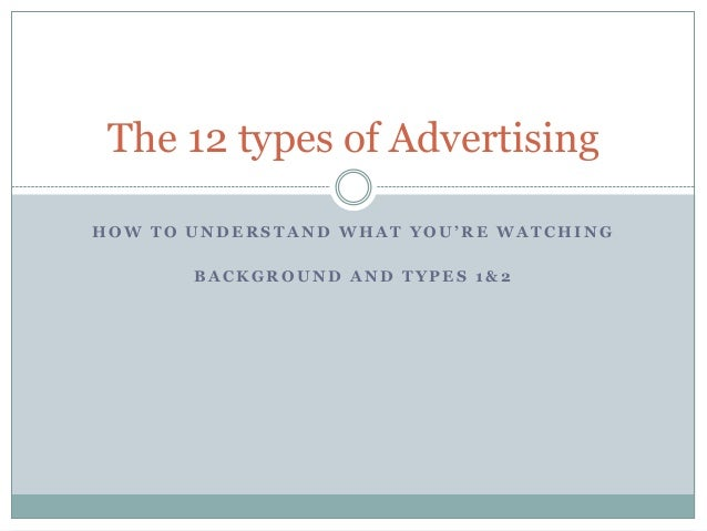 The 12 types of Advertising HOW TO UNDERSTAND WHAT YOU'RE WATCHING BACKGROUND AND TYPES 1&2