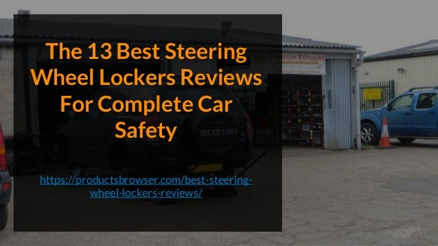 The 13 Best Steering Wheel Lockers Reviews For Complete Car Safety https://productsbrowser.com/best-steering- wheel-locker...