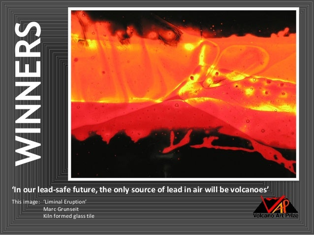 WINNERS'In our lead-safe future, the only source of lead in air will be volcanoes'This image: 'Liminal Eruption'          ...