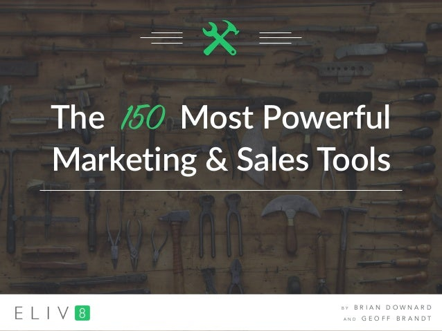 The 150 Most Powerful Marketing & Sales Tools B Y B R I A N D O W N A R D A N D G E O F F B R A N D T