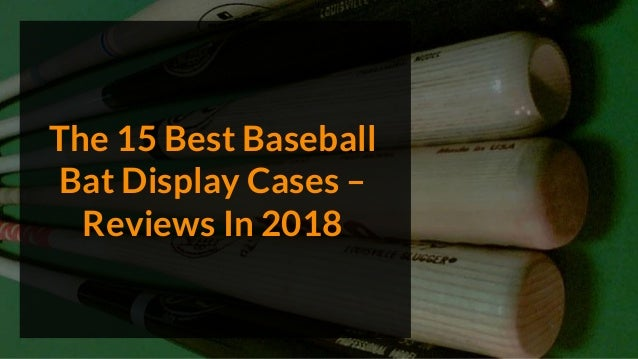 The 15 Best Baseball Bat Display Cases – Reviews In 2018