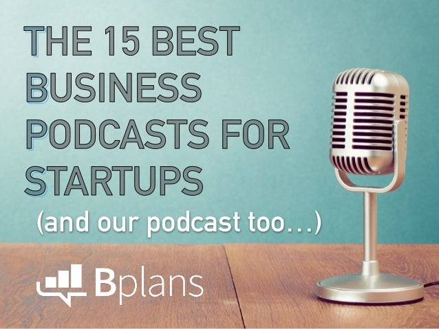 THE 15 BEST BUSINESS PODCASTS FOR STARTUPS THE 15 BEST BUSINESS PODCASTS FOR STARTUPS (and our podcast too…)