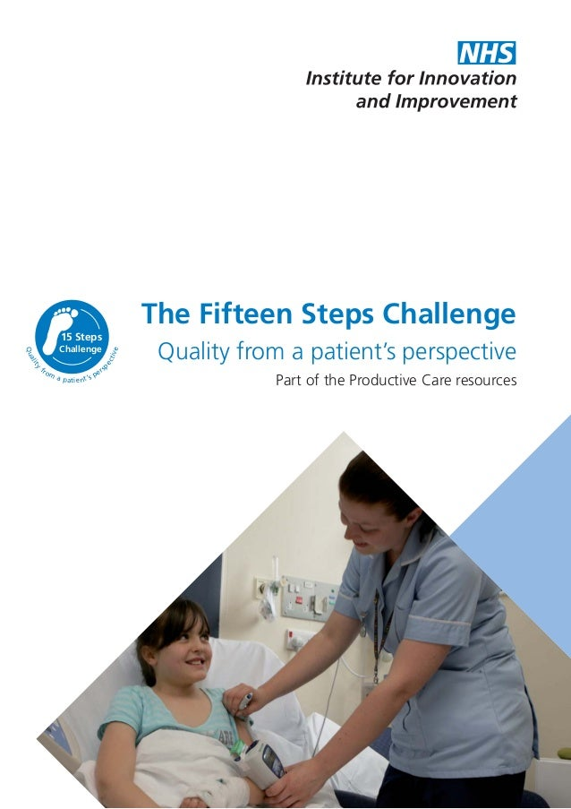 The Fifteen Steps Challenge Quality from a patient's perspective Part of the Productive Care resources 15 Steps Challenge ...