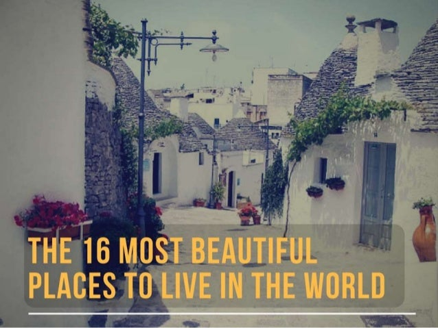The 16 Most Beautiful Places To Live In World THANK YOU Imonholidays Source Pulptastic