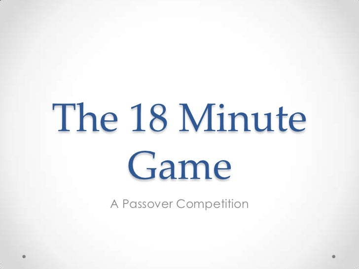 The 18 Minute Game<br />A Passover Competition<br />