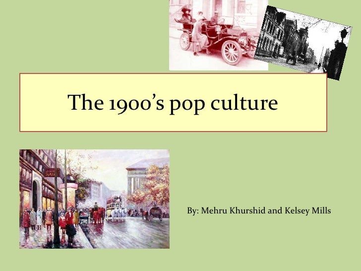 The 1900's pop culture<br />By: MehruKhurshid and Kelsey Mills <br />