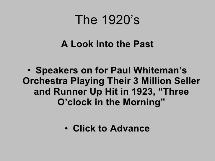 The 1920's <ul><li>A Look Into the Past </li></ul><ul><li>Speakers on for Paul Whiteman's Orchestra Playing Their 3 Millio...