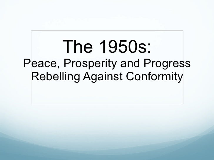 The 1950s: Peace, Prosperity and Progress Rebelling Against Conformity
