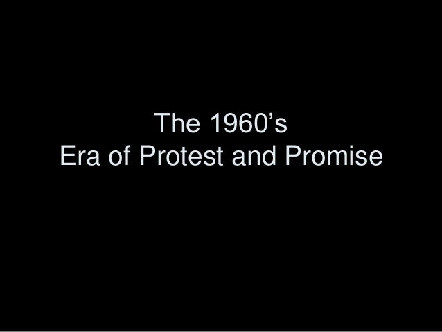 The 1960's Era of Protest and Promise