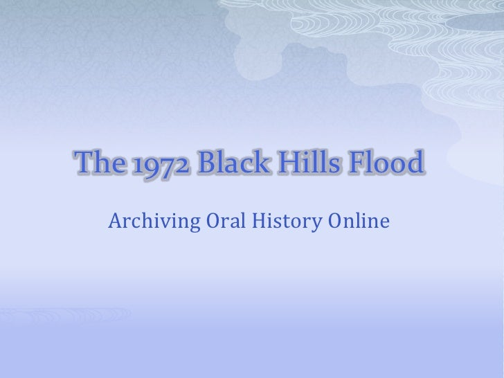 The 1972 Black Hills Flood<br />Archiving Oral History Online<br />