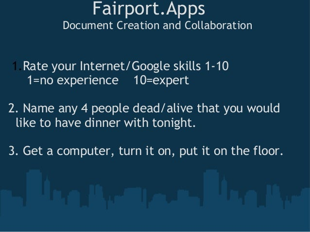 Fairport.Apps Document Creation and Collaboration 1.Rate your Internet/Google skills 1-10       1=no experience    10=expe...