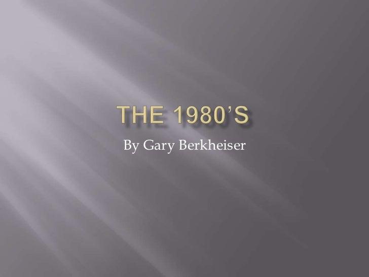 The 1980's<br />By Gary Berkheiser<br />