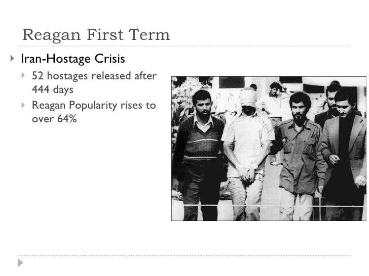 Reagan First Term <ul><li>Iran-Hostage Crisis </li></ul><ul><ul><li>52 hostages released after 444 days </li></ul></ul><ul...