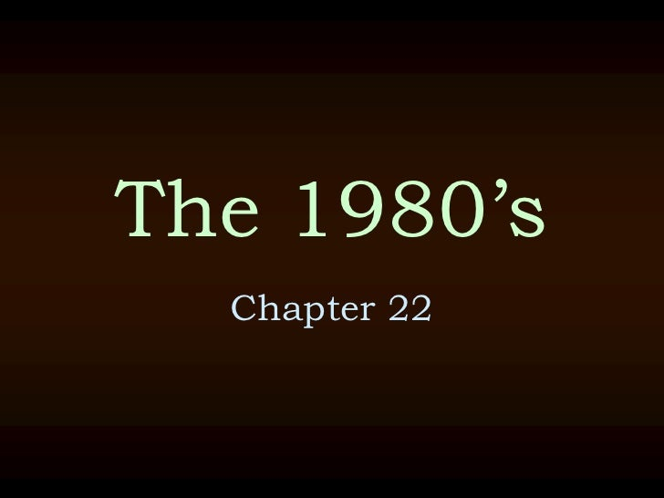 The 1980's<br />Chapter 22<br />