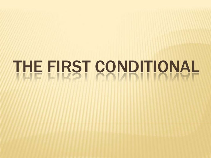 THE FIRST CONDITIONAL<br />