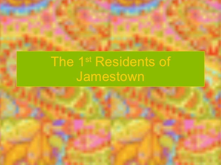 The 1 st  Residents of Jamestown