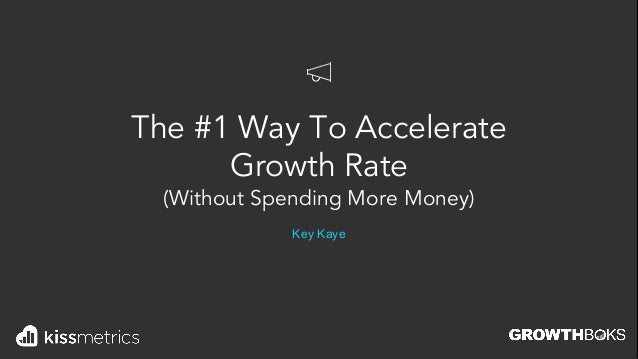 The #1 Way To Accelerate Growth Rate (Without Spending More Money) Key Kaye