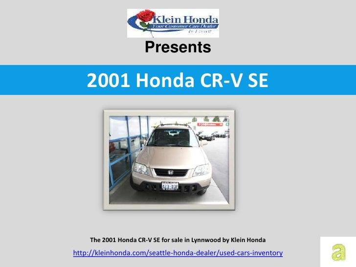 Presents    2001 Honda CR-V SE     The 2001 Honda CR-V SE for sale in Lynnwood by Klein Hondahttp://kleinhonda.com/seattle...