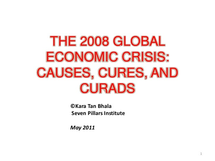 the cause of global financial crisis A global financial crisis refers to a situation when, for reasons that may not necessarily grounded in accurate information or apparent logic, parties to financial contracts in many nations simultaneously conclude that the contracts they hold are unlikely be honoured by counterparties or that the financial assets that they hold are likely to be.