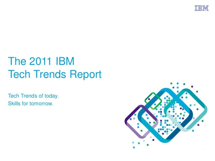 The 2011 IBMTech Trends ReportTech Trends of today.Skills for tomorrow.