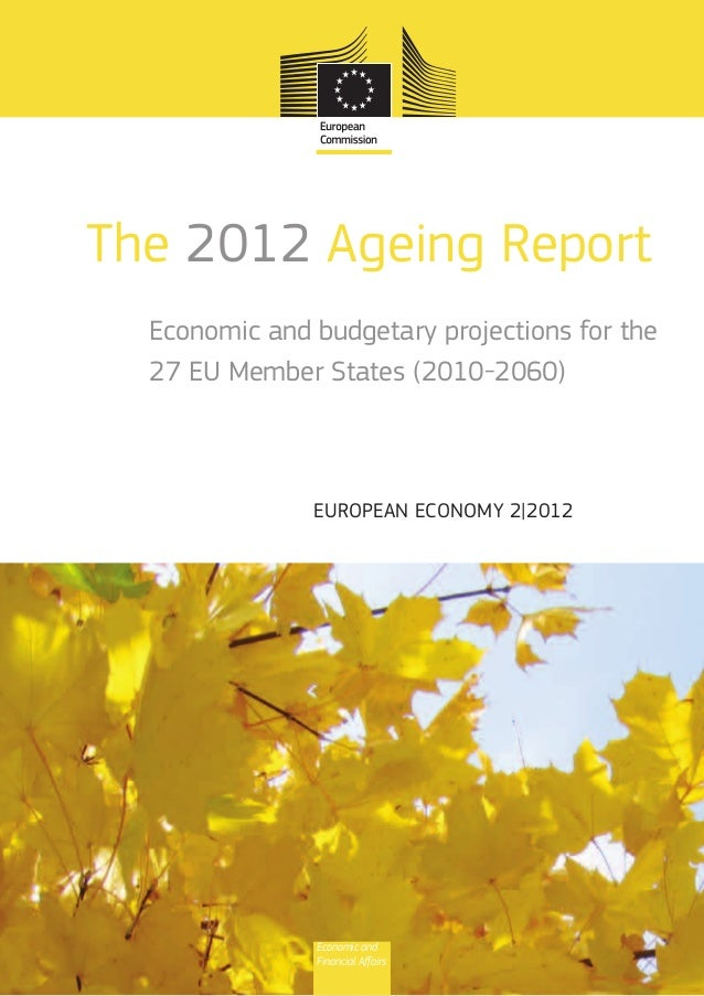 The 2012 Ageing Report Economic and budgetary projections for the 27 EU Member States (2010-2060) European Economy 2|2012 ...